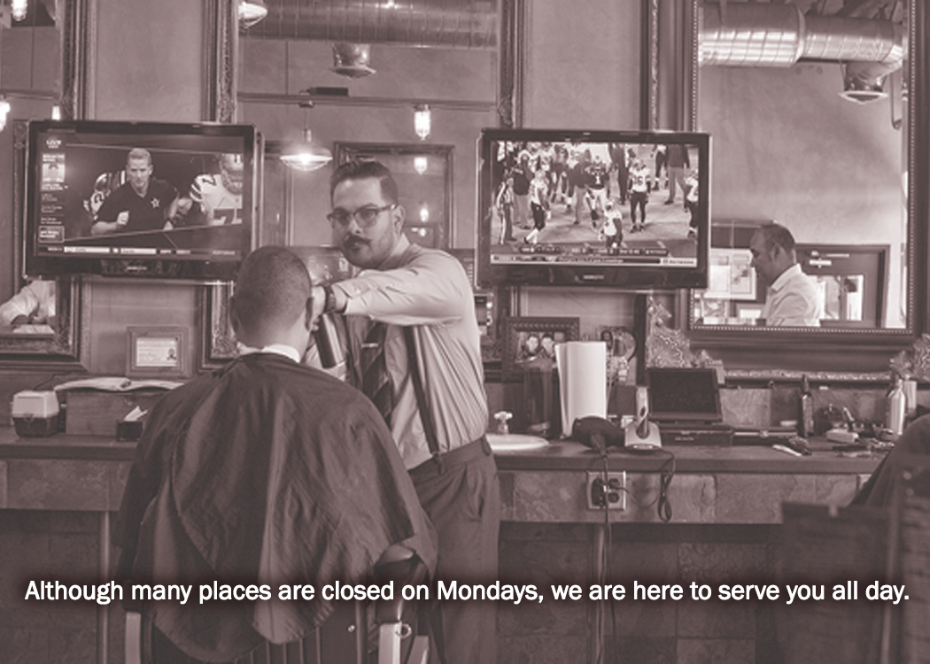 Although many places are closed on Mondays, we are here to serve you all day.